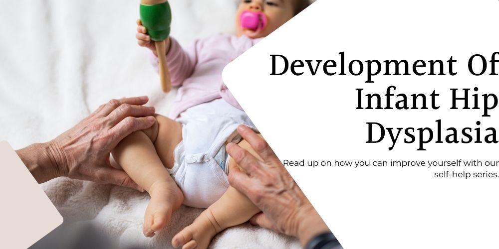 Development Of Infant Hip Dysplasia