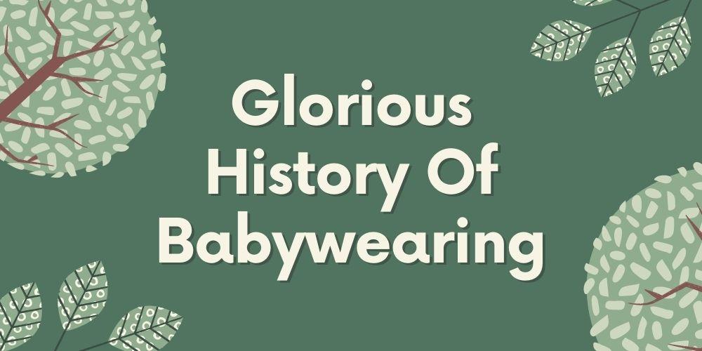 Glorious History Of Babywearing