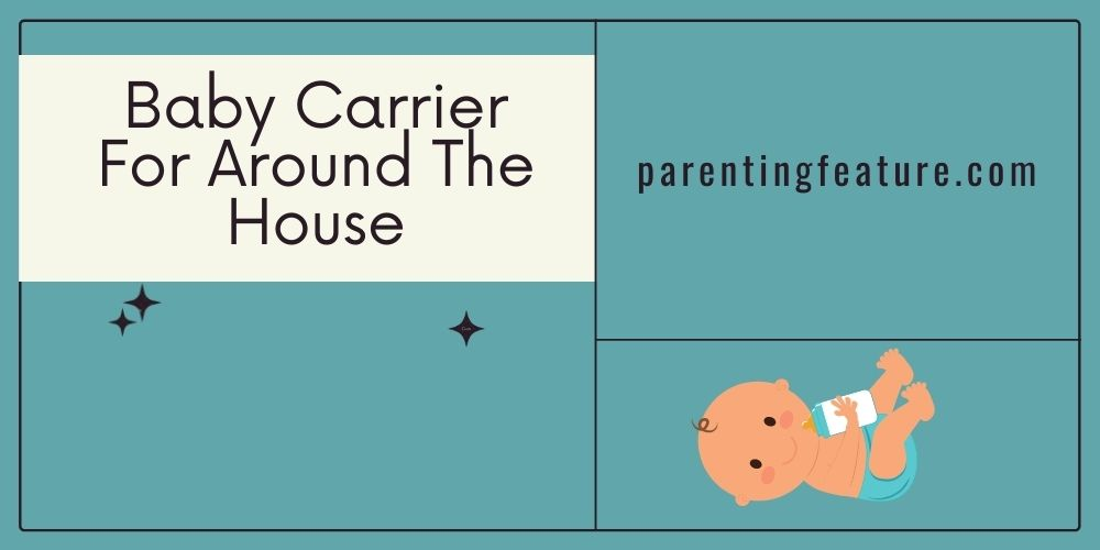 Best Baby Carrier For Around The House